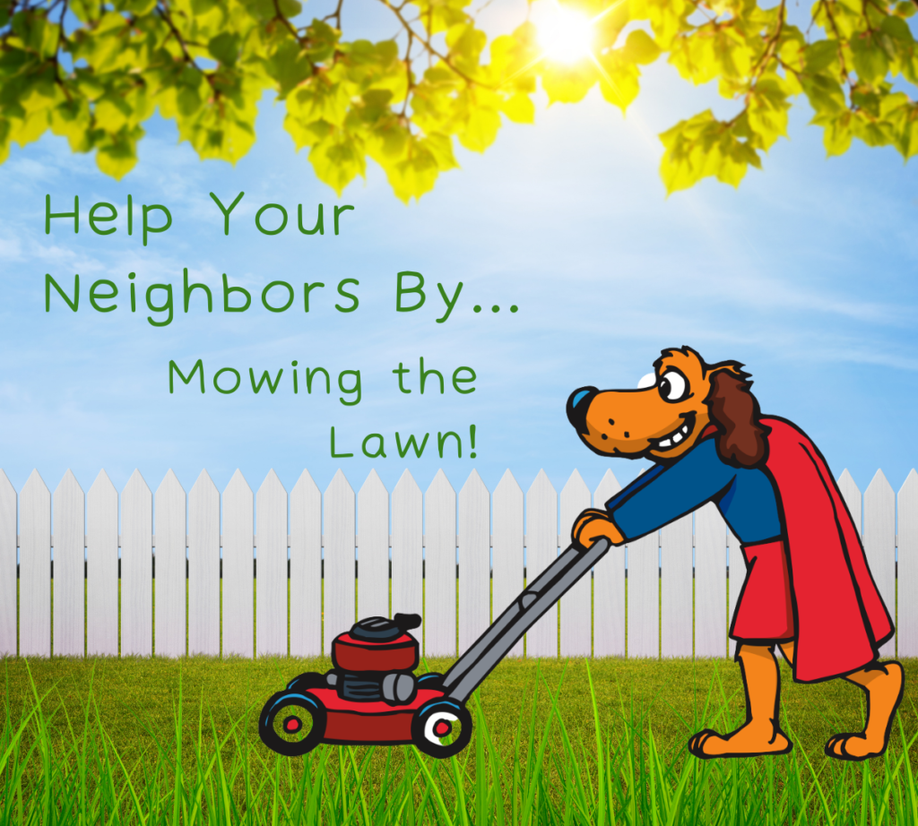 Help Your Neighbors By... Mowing the Lawn!